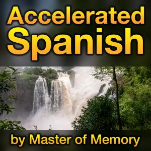 Accelerated Spanish by Master of Memory: The fastest and best way to learn fluent Spanish online