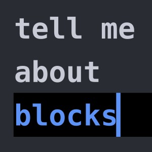 Tell Me About Blocks