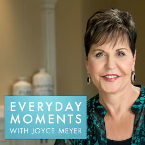 Everyday Moments with Joyce Meyer Podcast | Free Listening