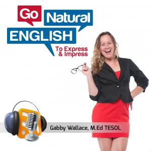 Go Natural English Podcast | How to Speak English