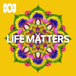 Life Matters - Separate stories - ABC RN