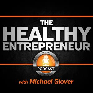 The Healthy Entrepreneur with Michael Glover | Weekly Chats on Business, Health & Entrepreneurship