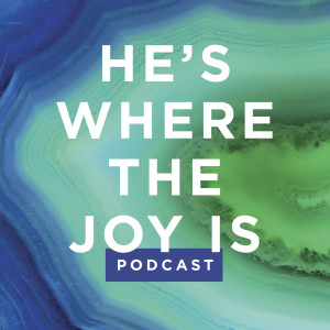 He's Where the Joy Is - Podcast