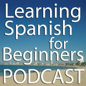 Learning Spanish for Beginners Podcast – The Place to Learn Mexico 's Conversational Spanish.