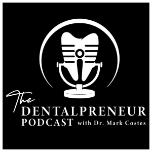 The Dentalpreneur Podcast w/ Dr. Mark Costes - Become More Profitable, Less Stressed and More Fulfilled in Your Dental Career