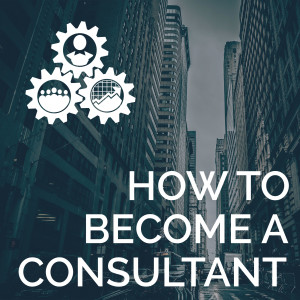 How to Become a Consultant Podcast
