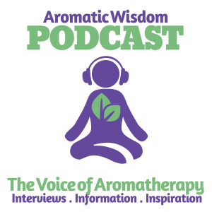 Aromatic Wisdom: The Voice of Aromatherapy | Essential Oils | Hydrosols | Natural Health | Healthy Living