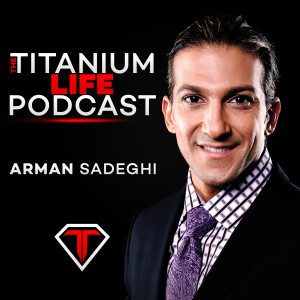 Titanium Life with Arman Sadeghi | Success Down to a Science