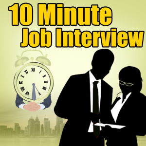 The 10 Minute Job Interview Podcast | Job Interview Tips | Resume Tips/Advice | Career Advice