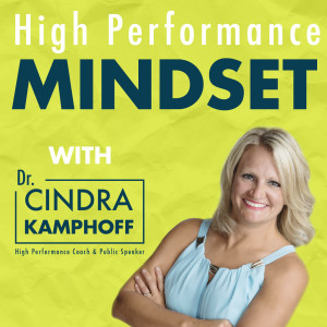 High Performance Mindset | Learn from World-Class Leaders, Consultants, Athletes & Coaches about Mindset