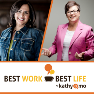 Best Work/Best Life From Kathy & Mo