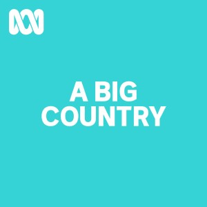 A Big Country - ABC RN
