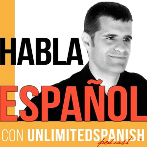 The Unlimited Spanish Podcast: Aprende español | Habla español | Learn Spanish | Speak Spanish | TPRS
