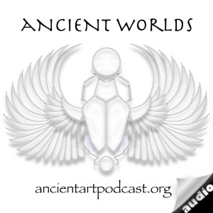 Ancient Art Podcast, Ancient Worlds