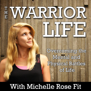 The Warrior Life - Overcoming The Mental and Physical Battles of Life