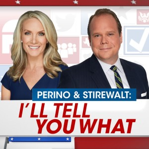 Perino & Stirewalt: I'll Tell You What