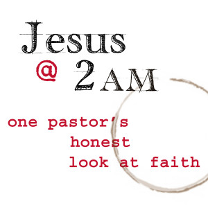 Jesus at 2AM - A Humorous, Intelligent Look at the Bible, Church History & the Life of Faith