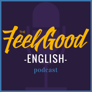 The Feel Good English Podcast