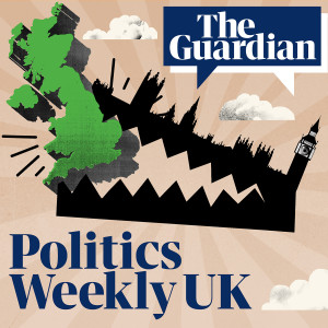 The Guardian UK: Politics Weekly