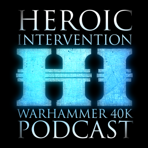 Heroic Intervention - Your Casually Competitive Warhammer 40k Podcast