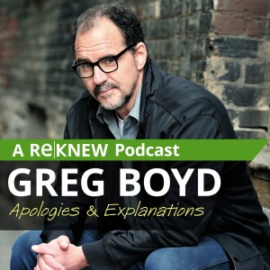 Greg Boyd: Apologies & Explanations