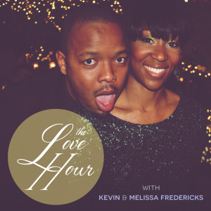 The Love Hour with Kevin & Melissa Fredericks