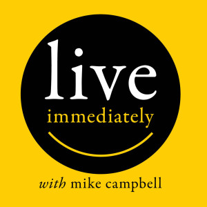 Live Immediately with mike campbell