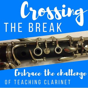 Crossing The Break - Embrace The Challenge of Teaching Clarinet