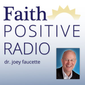 Faith Positive Radio: Increase your Faith with greater Joy at work so you Love God and others more!