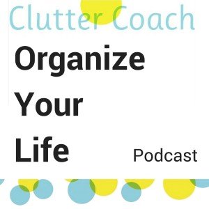 Organize Your Life with Clutter Coach Claire