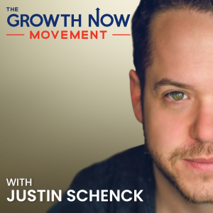 The Growth Now Movement with Justin Schenck
