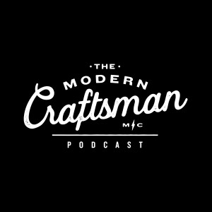 The Modern Craftsman Podcast
