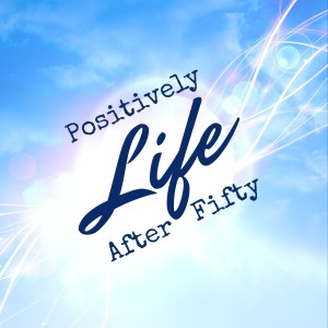 Positively Life After Fifty