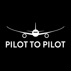 Pilot to Pilot - Aviation Podcast