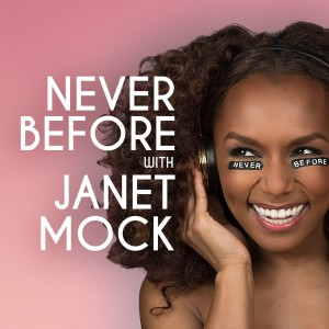 Never Before with Janet Mock