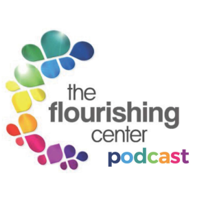 The Flourishing Center Podcast- Life Hacks, Science and How People Put Positive Psychology into Practice