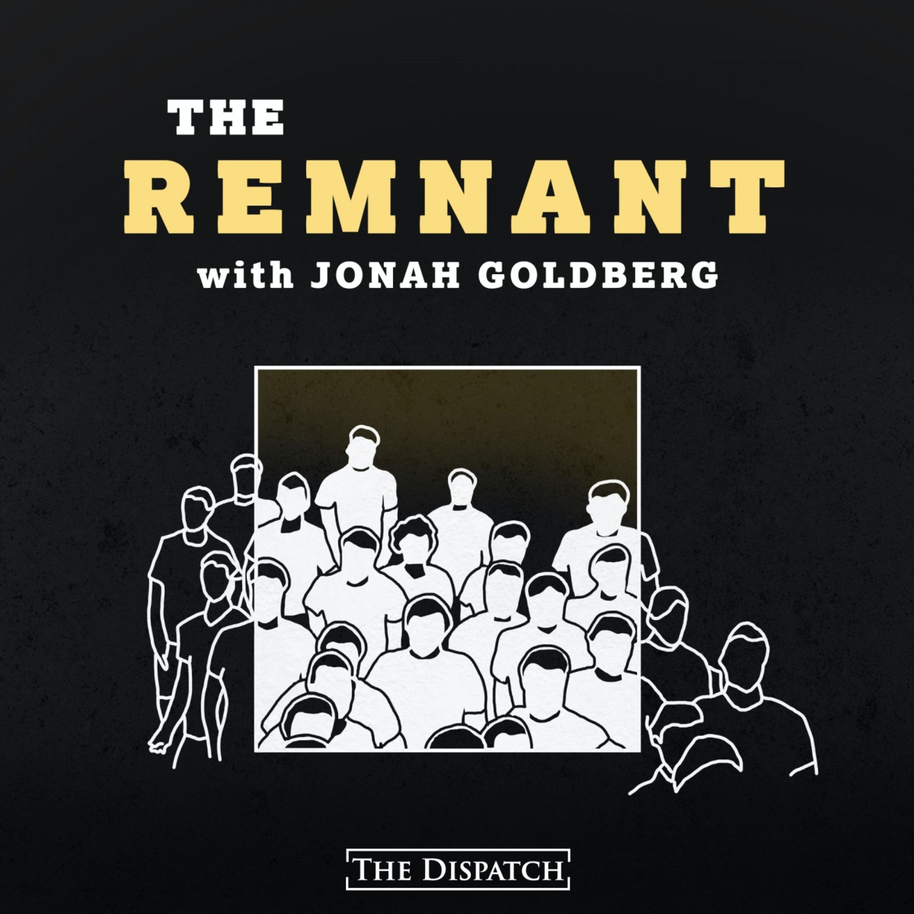 The Remnant with Jonah Goldberg Podcast | Free Listening on