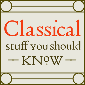 Classical Stuff You Should Know