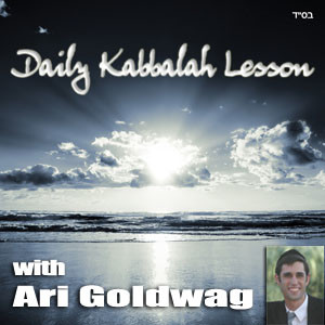 Daily Kabbalah Lesson with Ari Goldwag