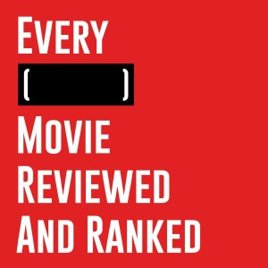 Every Movie Reviewed & Ranked