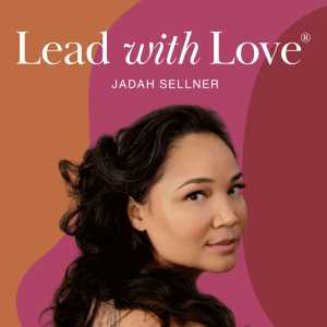 Lead with Love: Creativity, Business & Life with Jadah Sellner