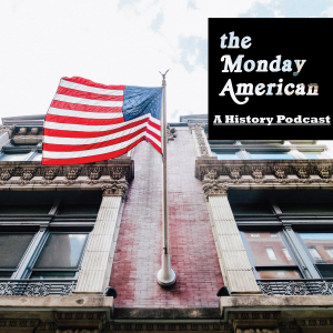 The Monday American: American History Podcast
