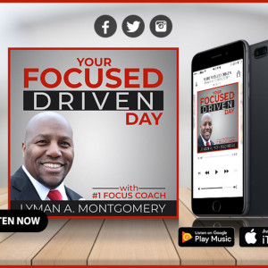 Your Focused Driven Day with Lyman Montgomery