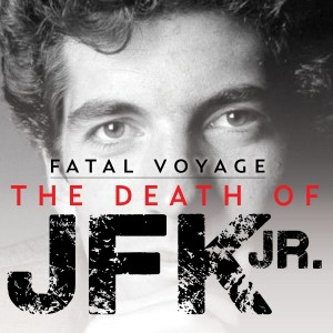 Fatal Voyage: The Death of JFK Jr.