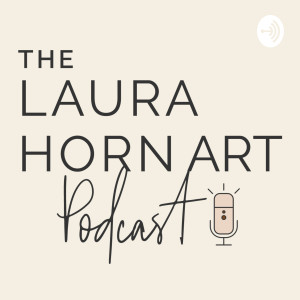 The Laura Horn Art Podcast
