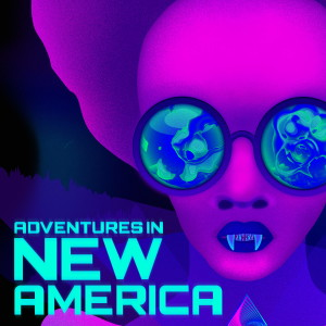 Adventures in New America
