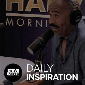 Daily Inspiration – The Steve Harvey Morning Show