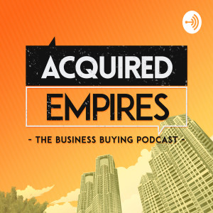 Acquired Empires - The Business Buying Podcast