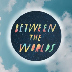 Between the Worlds Podcast