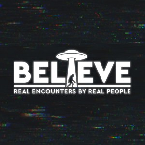 Believe: Paranormal & UFO Podcast